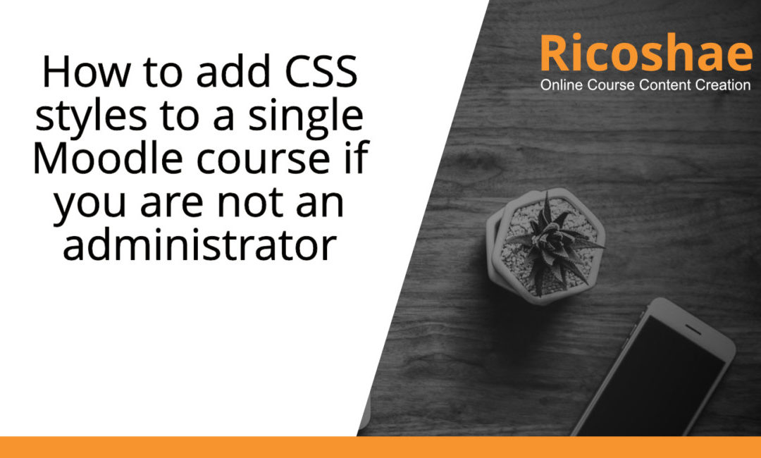 How to add CSS styles to a single Moodle course if you are not an administrator