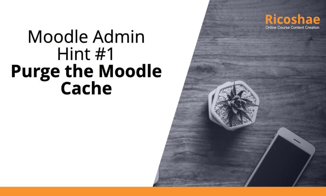 Moodle Admin Hint #1 Purge the Moodle Cache